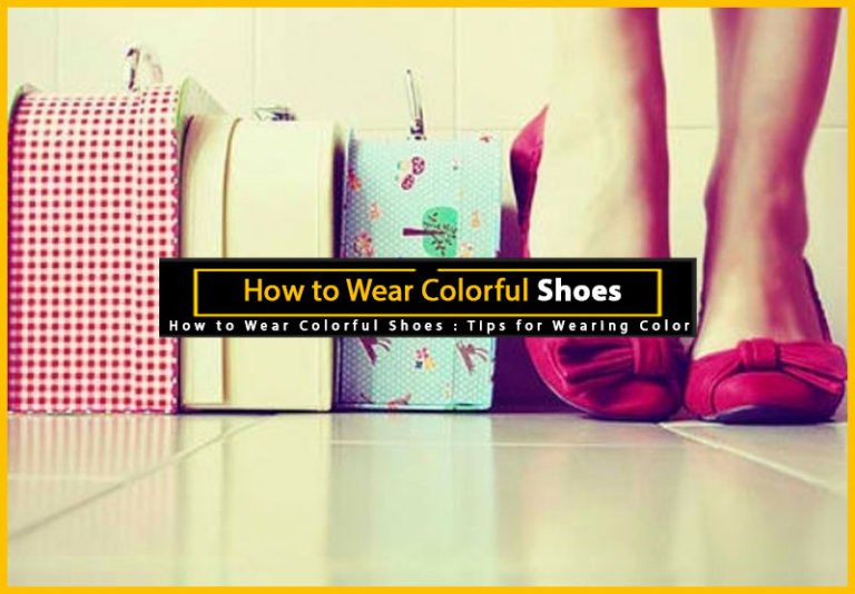 How to Wear Colorful Shoes
