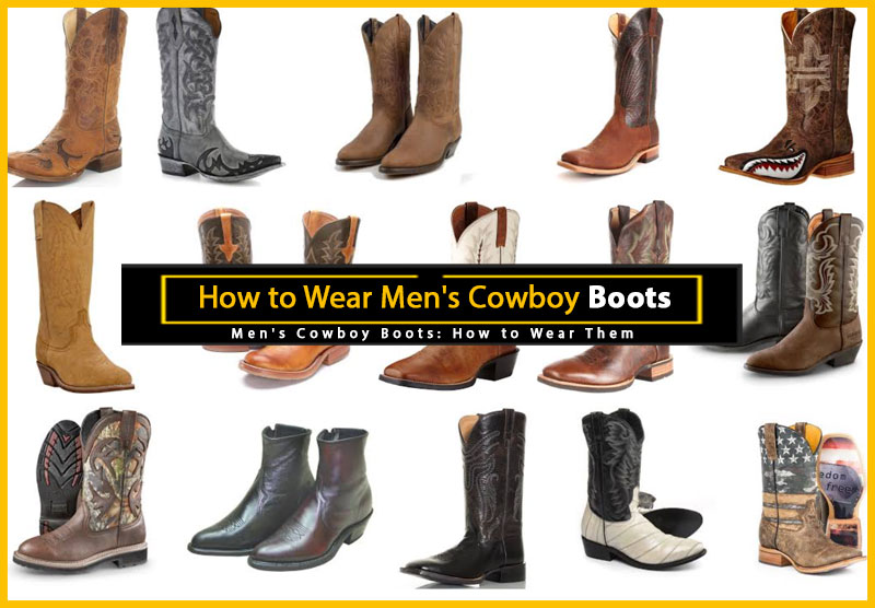 147486bff91 How to Wear Men's Cowboy Boots - Where to Buy Cowboy Boots Online