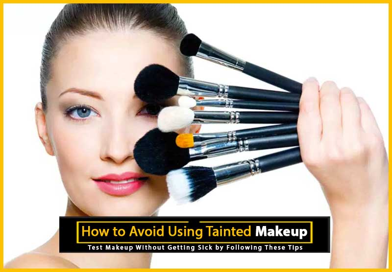 How to Avoid Using Tainted Makeup