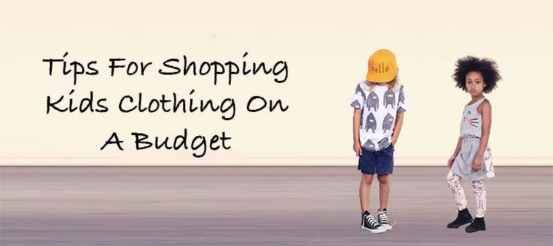 Tips For Shopping Kids Clothing On A Budget