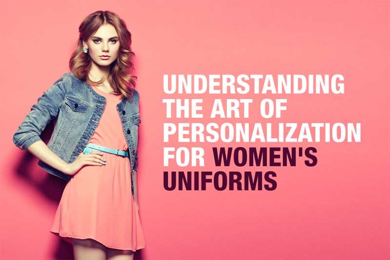 Understanding the Art of Personalization for Women's Uniforms