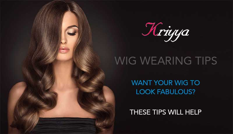 Want Your Wig to Look Fabulous? These Tips Will Help | Wig Wearing Tips