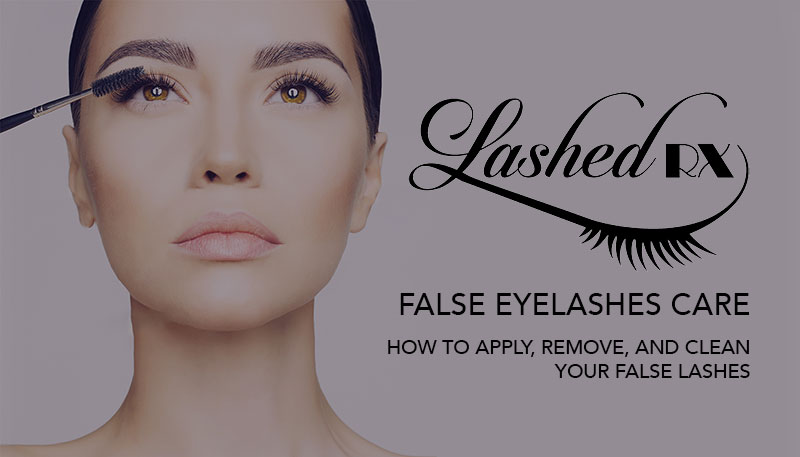 False Eyelashes Care: How to Apply, Remove, and Clean your Fake Lashes.
