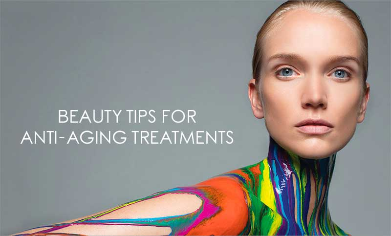 Beauty Tips For Anti-Aging Treatments