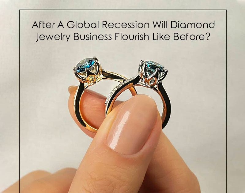 After A Global Recession Will Diamond Jewelry Business Flourish Like Before?