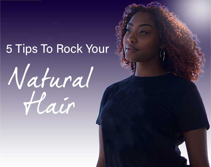 Tips To Rock Your Natural Hair