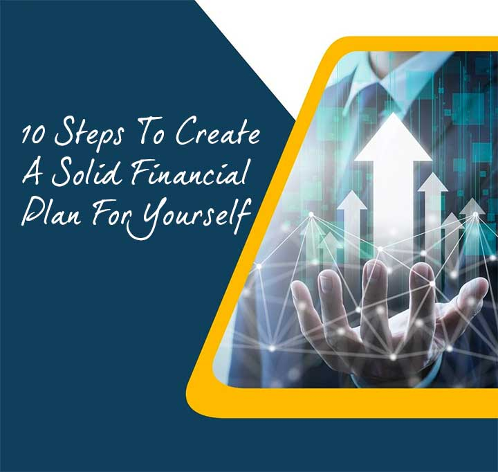 10 Steps To Create A Solid Financial Plan For Yourself